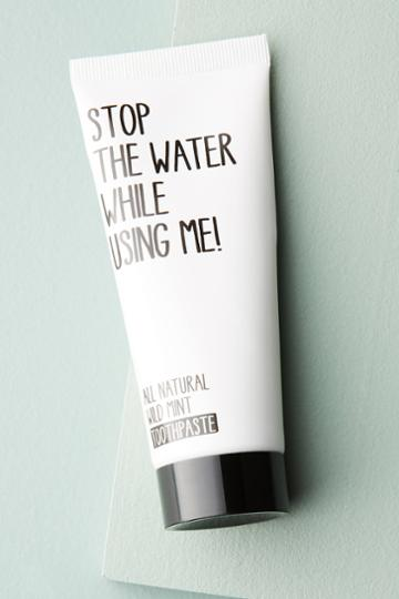 Stop The Water While Using Me! Toothpaste